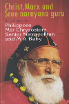 Christ Marx and sreenarayana Guru A Colloquy By Philippose Mar Chrysostom Senior Metropolitan and M A Baby
