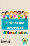 Friends are Always of Different Colors