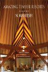 Amazing Timber Resorts By Architect N Mahesh