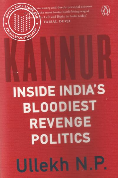 Cover Image of Book Kannur Inside Indias Bloodiest Revenge Politics