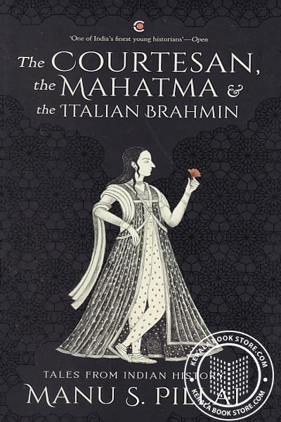 Image of Book The Courtesan the Mahatma and the Italian Brahmi - Tales from Indian History