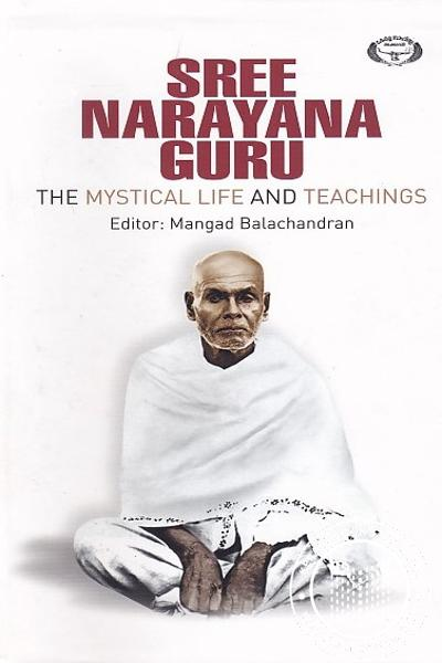 Cover Image of Book Sree Narayana Guru The Nystical Life And Teachings