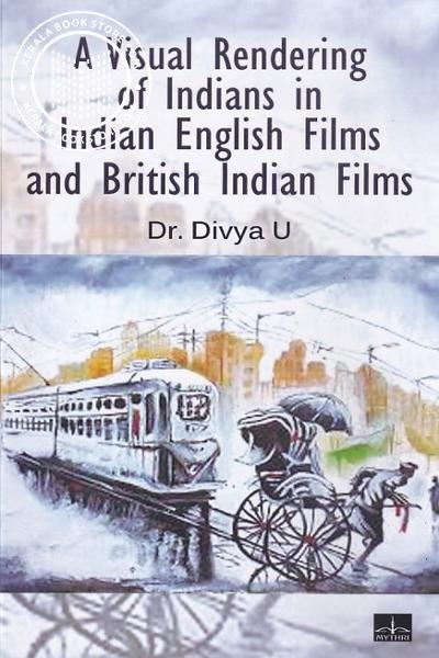 Image of Book A Visual Rendering of Indians in Indian English Films and British Indian Films