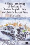 Thumbnail image of Book A Visual Rendering of Indians in Indian English Films and British Indian Films